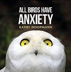 All Birds Have Anxiety by Kathy Hoopmann