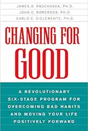 Change for Good: A Revolutionary Six-Stage Program for Overcoming Bad Habits and Moving Your Life Positively Forward by James O. Prochaska and John Norcross