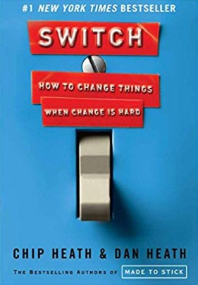 Switch: How to Change Things When Change is Hard by Chip Heath and Dan Heath