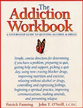 The Addiction Workbook: A Step-by-Step Guide for Quitting Alcohol and Drugs by Patrick Fanning