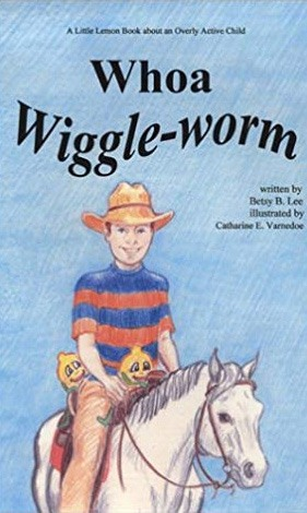 Whoa, Wiggle-Worm: A Little Lemon Book about an Overly Active Child by Betsy B. Lee