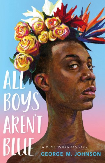 All Boys Aren't Blue: A Memoir-Manifesto by George M. Johnson